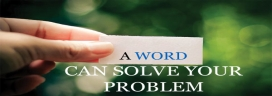 A WORD CAN SOLVE YOUR PROBLEM