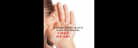Those who have ear to hear, They Hear!